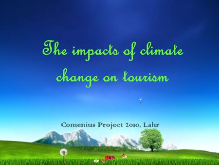 The impacts of climate change on tourism Comenius Project 2010, Lahr.
