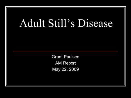 Adult Still's Disease Grant Paulsen AM Report May 22, 2009.