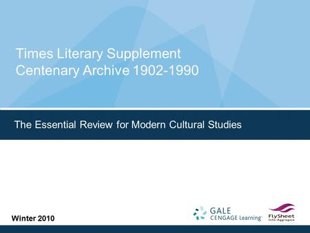 Times Literary Supplement Centenary Archive 1902-1990 The Essential Review for Modern Cultural Studies Winter 2010.