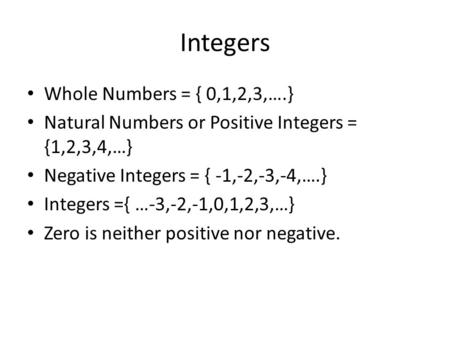 Integers Whole Numbers = { 0,1,2,3,….}