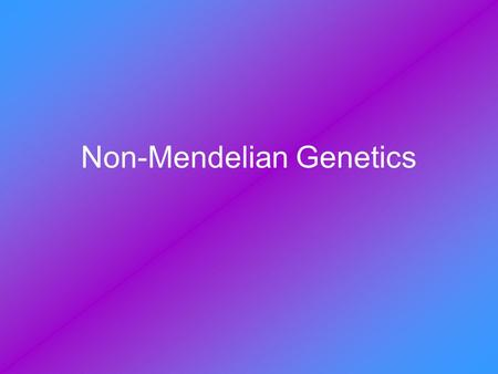 Non-Mendelian Genetics. Some traits don't follow the simple dominant/recessive rules that Mendel first applied to genetics. Traits can be controlled by.