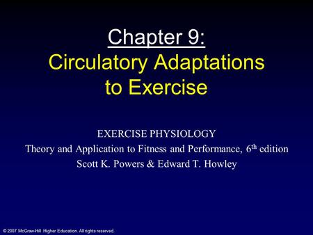 © 2007 McGraw-Hill Higher Education. All rights reserved. Chapter 9: Circulatory Adaptations to Exercise EXERCISE PHYSIOLOGY Theory and Application to.
