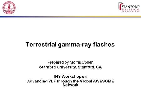Terrestrial gamma-ray flashes Prepared by Morris Cohen Stanford University, Stanford, CA IHY Workshop on Advancing VLF through the Global AWESOME Network.
