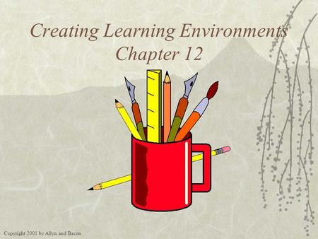 Copyright 2001 by Allyn and Bacon Creating Learning Environments Chapter 12.