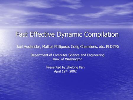 Fast Effective Dynamic Compilation Joel Auslander, Mathai Philipose, Craig Chambers, etc. PLDI'96 Department of Computer Science and Engineering Univ.