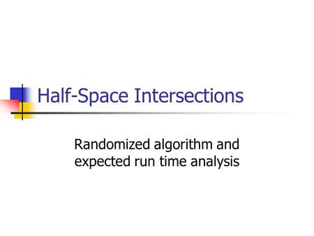 Half-Space Intersections Randomized algorithm and expected run time analysis.