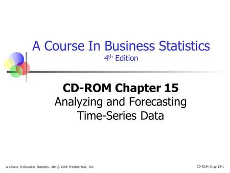 CD-ROM Chapter 15 Analyzing and Forecasting Time-Series Data