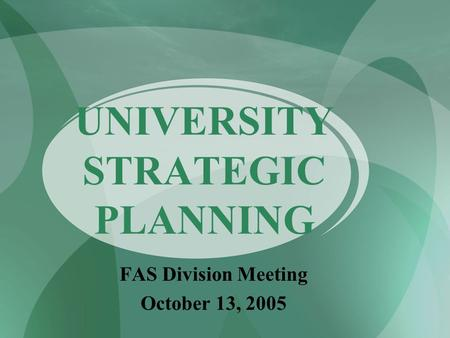 UNIVERSITY STRATEGIC PLANNING FAS Division Meeting October 13, 2005.