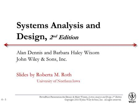PowerPoint Presentation for Dennis & Haley Wixom, Systems Analysis and Design, 2 nd Edition Copyright 2003 © John Wiley & Sons, Inc. All rights reserved.