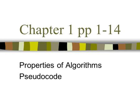 Chapter 1 pp 1-14 Properties of Algorithms Pseudocode.