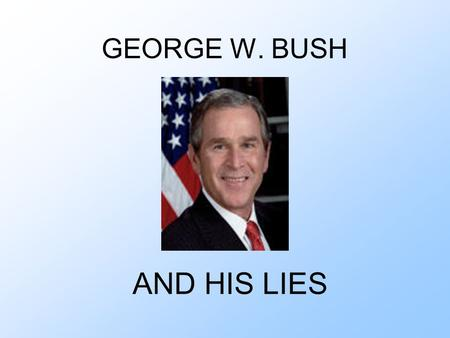 GEORGE W. BUSH AND HIS LIES. LIE ABOUT HOSPITAL In his speech he told that he supports hospitals. Pretend as if he protect the kids and the parents.
