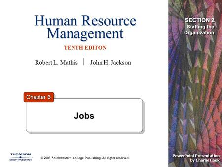 Human Resource Management TENTH EDITON © 2003 Southwestern College Publishing. All rights reserved. PowerPoint Presentation by Charlie Cook Jobs Jobs Chapter.