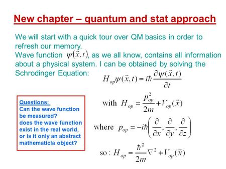 New chapter – quantum and stat approach We will start with a quick tour over QM basics in order to refresh our memory. Wave function, as we all know, contains.