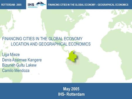 FINANCING CITIES IN THE GLOBAL ECONOMY – GEOGRAPHICAL ECONOMICSROTTERDAM - 2005 FINANCING CITIES IN THE GLOBAL ECONOMY LOCATION AND GEOGRAPHICAL ECONOMICS.