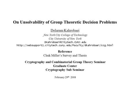 On Unsolvability of Group Theoretic Decision Problems Delaram Kahrobaei New York City College of Technology City University of New York