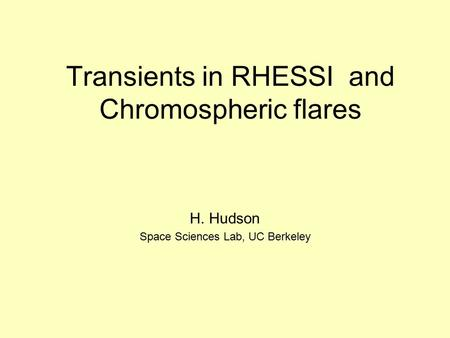 Transients in RHESSI and Chromospheric flares H. Hudson Space Sciences Lab, UC Berkeley.