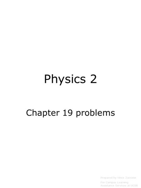 Physics 2 Chapter 19 problems Prepared by Vince Zaccone For Campus Learning Assistance Services at UCSB.