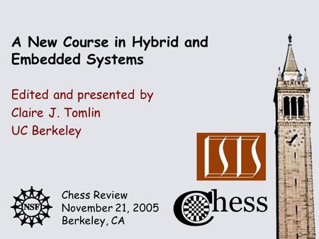 Chess Review November 21, 2005 Berkeley, CA Edited and presented by A New Course in Hybrid and Embedded Systems Claire J. Tomlin UC Berkeley.