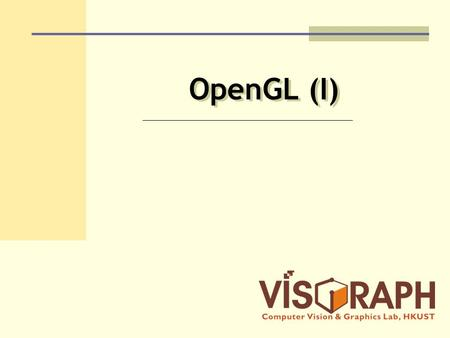 OpenGL (I). What is OpenGL (OGL)? OGL is a 3D graphics & modeling library Can also use it to draw 2D objects.