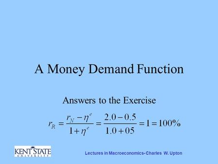 Lectures in Macroeconomics- Charles W. Upton A Money Demand Function Answers to the Exercise.