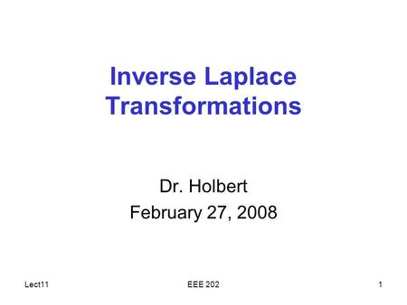 Lect11EEE 2021 Inverse Laplace Transformations Dr. Holbert February 27, 2008.