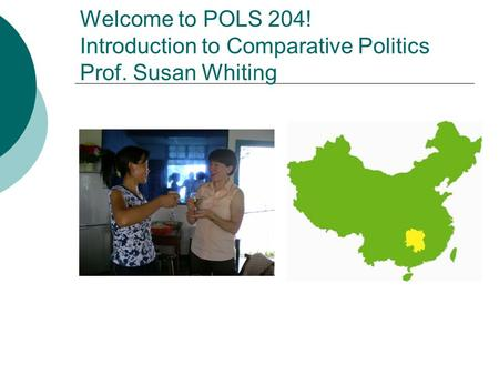 Welcome to POLS 204! Introduction to Comparative Politics Prof. Susan Whiting.