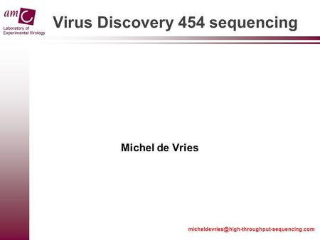 Laboratory of Experimental Virology Virus Discovery 454 sequencing Michel de Vries