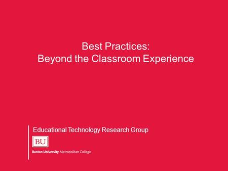 Educational Technology Research Group Best Practices: Beyond the Classroom Experience.