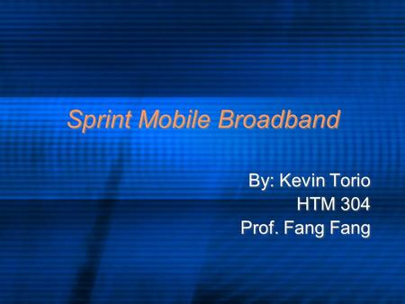 Sprint Mobile Broadband By: Kevin Torio HTM 304 Prof. Fang Fang By: Kevin Torio HTM 304 Prof. Fang Fang.