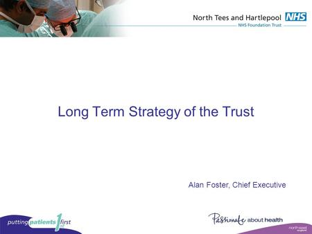Long Term Strategy of the Trust Alan Foster, Chief Executive.