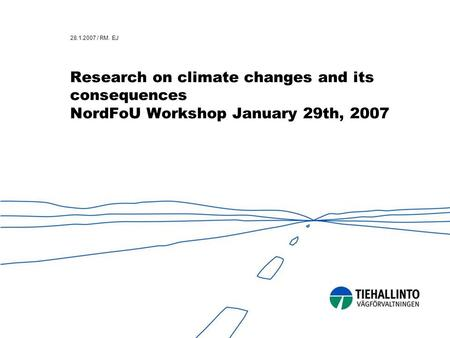 28.1.2007 / RM. EJ Research on climate changes and its consequences NordFoU Workshop January 29th, 2007.