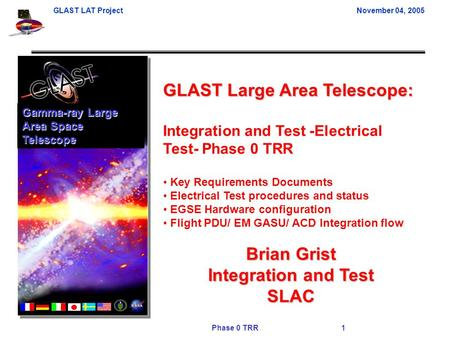 GLAST LAT ProjectNovember 04, 2005 Phase 0 TRR 1 GLAST Large Area Telescope: Integration and Test -Electrical Test- Phase 0 TRR Key Requirements Documents.