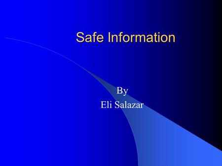 Safe Information By Eli Salazar. The Government The Internet A strategic way to communicate top secret plans. The government used Internet for its safety.