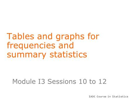 Tables and graphs for frequencies and summary statistics