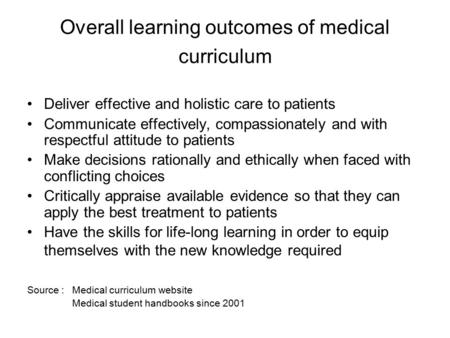 Overall learning outcomes of medical curriculum Deliver effective and holistic care to patients Communicate effectively, compassionately and with respectful.