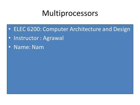 Multiprocessors ELEC 6200: Computer Architecture and Design Instructor : Agrawal Name: Nam.