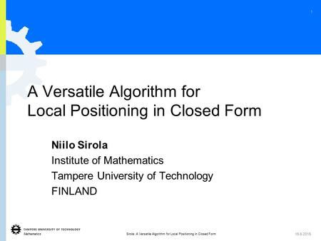 Mathematics 1 Sirola: A Versatile Algorithm for Local Positioning in Closed Form 15.6.2015 A Versatile Algorithm for Local Positioning in Closed Form Niilo.