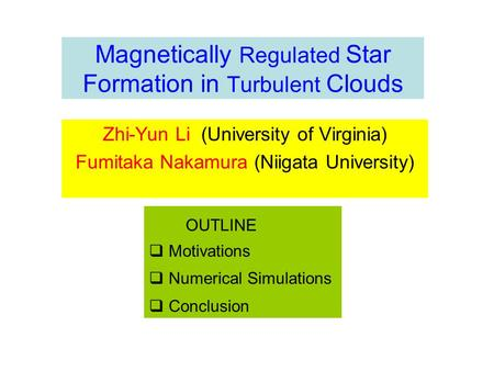 Magnetically Regulated Star Formation in Turbulent Clouds Zhi-Yun Li (University of Virginia) Fumitaka Nakamura (Niigata University) OUTLINE  Motivations.