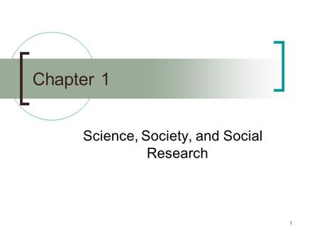 1 Chapter 1 Science, Society, and Social Research.
