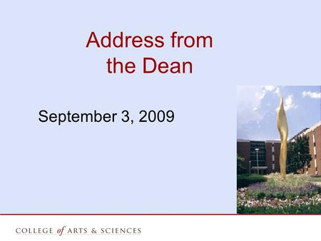 Address from the Dean September 3, 2009. College of Arts and Sciences Staff.