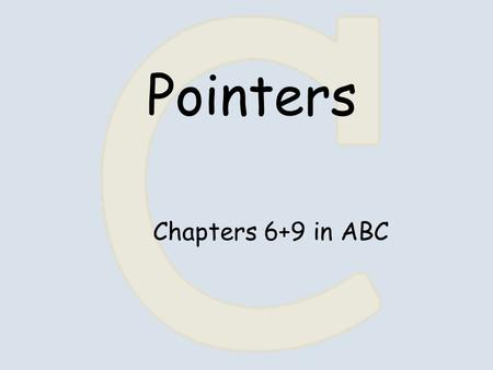 Pointers Chapters 6+9 in ABC. abp 12 int a = 1, b = 2, *p; & - reference operator (address) * - dereference operator (value) p = &a; // *p is now 1 abp.