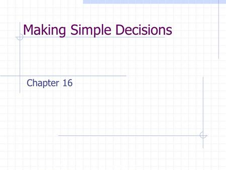 Making Simple Decisions Copyright, 1996 © Dale Carnegie & Associates, Inc. Chapter 16.