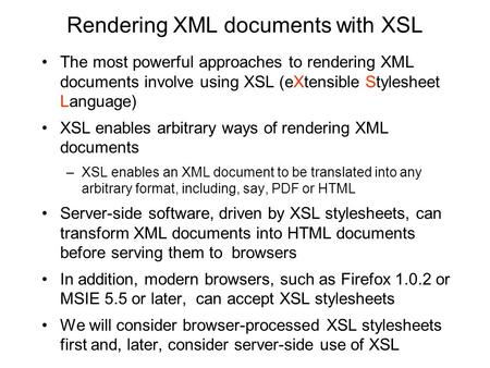Rendering XML documents with XSL The most powerful approaches to rendering XML documents involve using XSL (eXtensible Stylesheet Language) XSL enables.