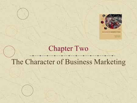 Chapter Two The Character of Business Marketing. 2-2 Review of Chapter One B2B is an important element in the economies of industrialized nations B2B.