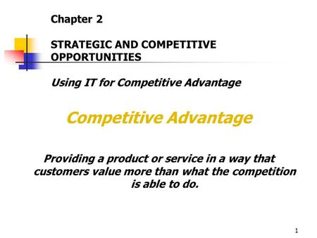 1 Competitive Advantage Providing a product or service in a way that customers value more than what the competition is able to do. Chapter 2 STRATEGIC.