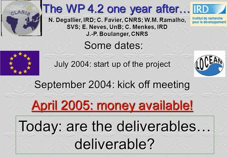 The WP 4.2 one year after… N. Degallier, IRD; C. Favier, CNRS; W.M. Ramalho, SVS; E. Neves, UnB; C. Menkes, IRD J.-P. Boulanger, CNRS Some dates: July.