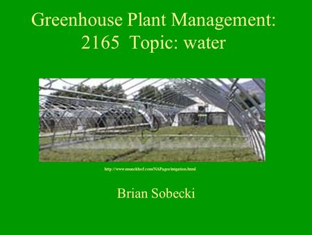 Greenhouse Plant Management: 2165 Topic: water Brian Sobecki