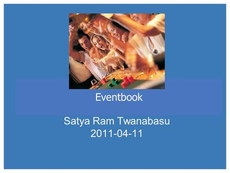 Eventbook Satya Ram Twanabasu 2011-04-11. 2 Eventbook What? An Android based Mobile App. using Social Networking APIs Who? Every mobile user specially.