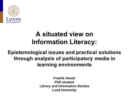 A situated view on Information Literacy: Epistemological issues and practical solutions through analysis of participatory media in learning environments.