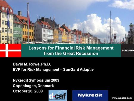 Www.sungard.com Lessons for Financial Risk Management from the Great Recession David M. Rowe, Ph.D. EVP for Risk Management – SunGard Adaptiv Nykerdit.